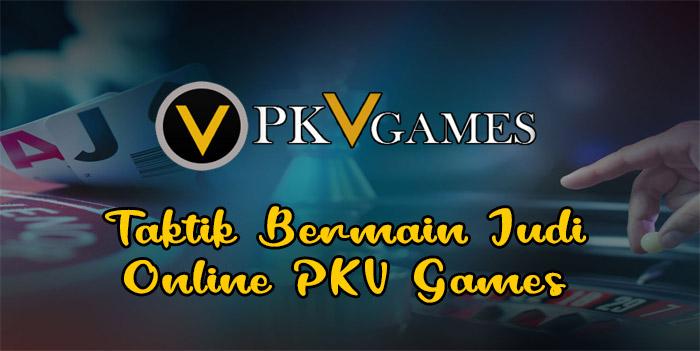 Taktik Bermain Judi Online PKV Games