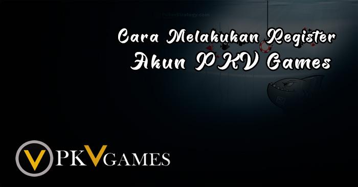 Cara Melakukan Register Akun PKV Games